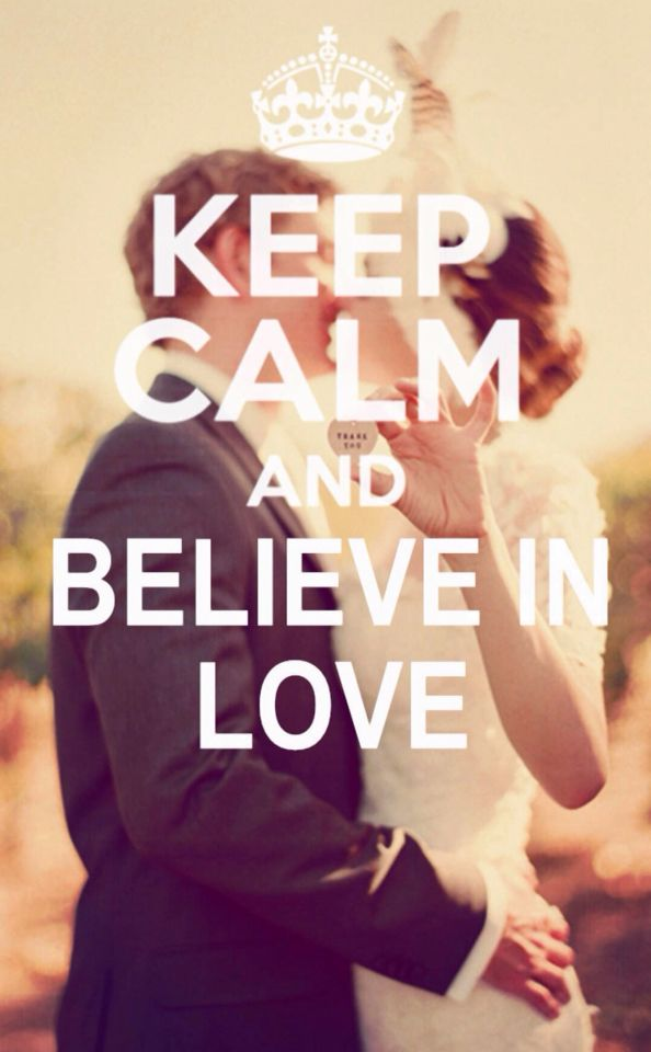 Keep calm and believe in love