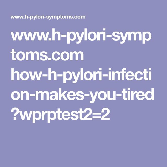 www.h-pylori-symptoms.com how-h-pylori-infection-makes-you-tired ?wprptest2=2