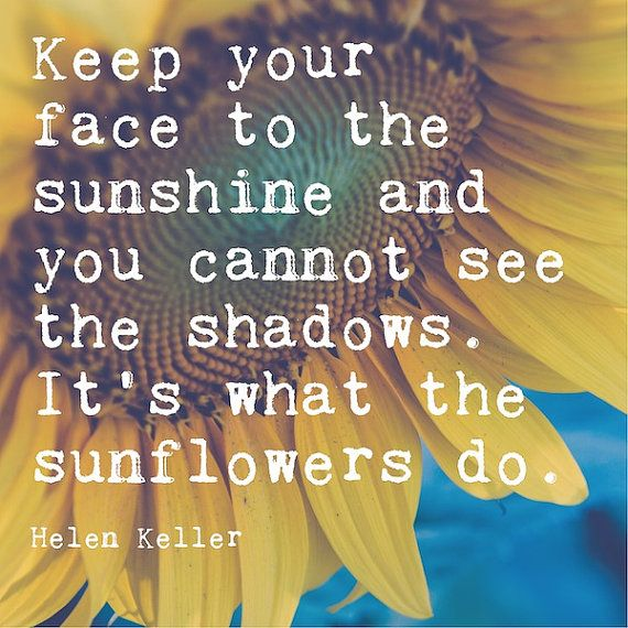 Photograph of a sunflower with an inspirational quote from Helen Keller. DETAILS:    • Available in various sizes - see dropdown menu for pricing  •
