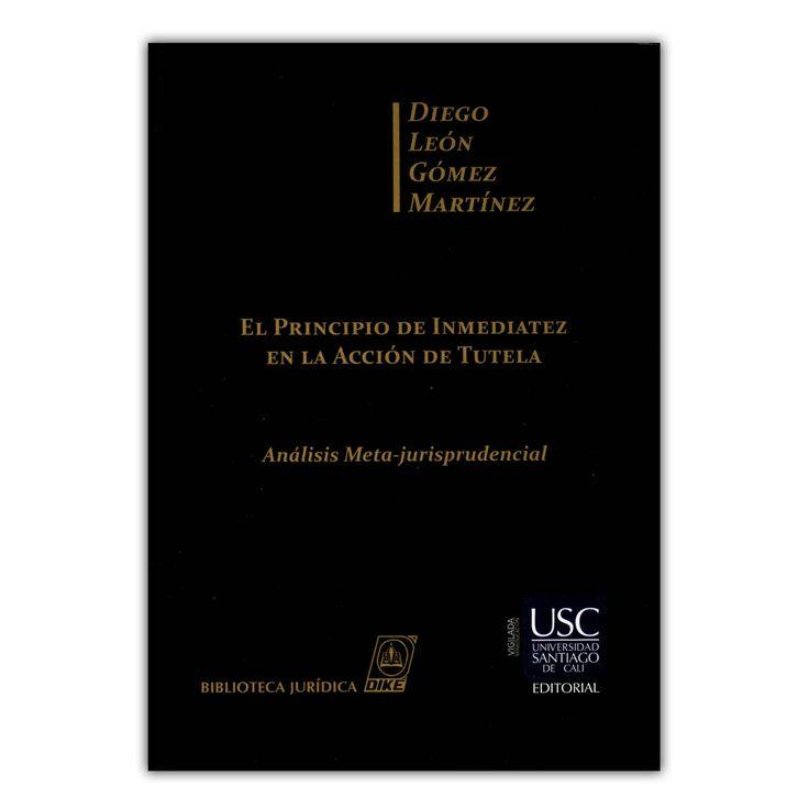 El principio de inmediatez en la acción de Tutela. Análisis Meta-jurisprudencial   – Diego León Gómez Martínez – Universidad Santiago de Cali www.librosyeditores.com Editores y distribuidores.