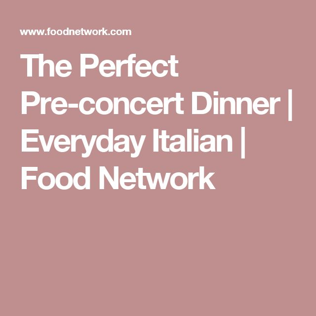 The Perfect Pre-concert Dinner | Everyday Italian | Food Network