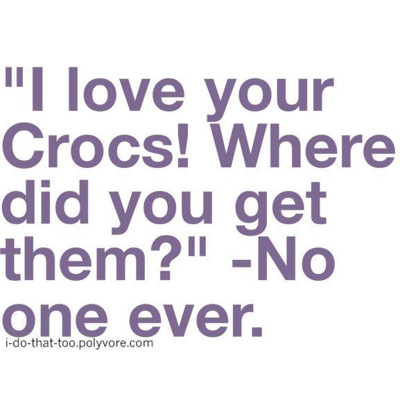 Hahahah. Crocs suck