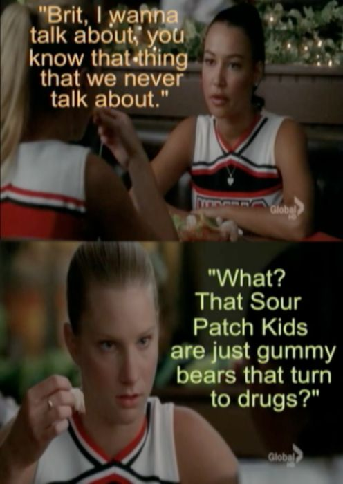 Brit, I wanna talk about, you know that thing that we never talk about. - What? That Sour Patch Kids are just gummy bears that turn to drugs? -@Alicia McGowan that must be why we like them so much.