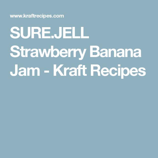 SURE.JELL Strawberry Banana Jam - Kraft Recipes