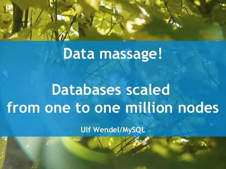Data massage: How databases have been scaled from one to one million nodes by Ulf Wendel via slideshare