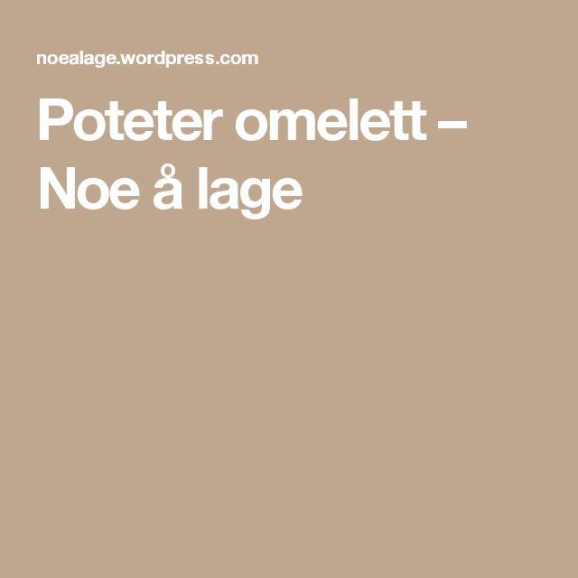 Poteter omelett – Noe å lage