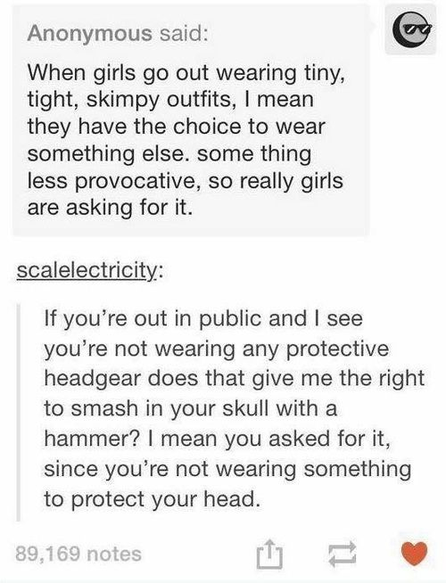 tumblr and feminism image. Clothes have nothing to do with why someone is attacked. People need to stop blaming the victim.