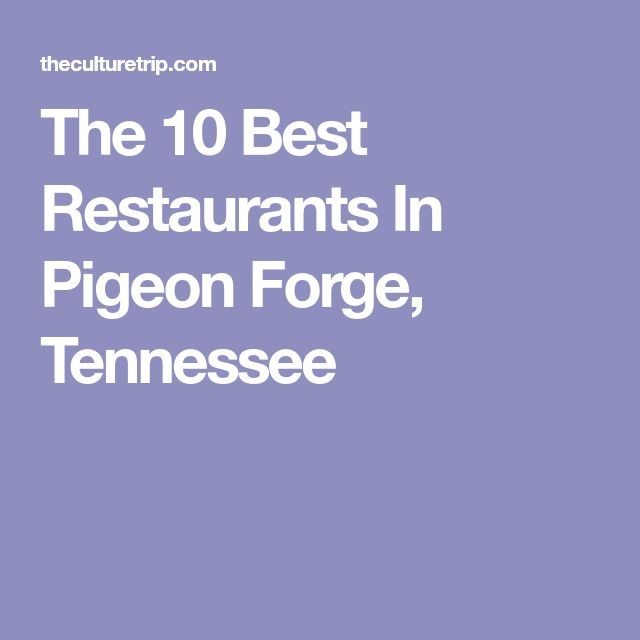 The 10 Best Restaurants In Pigeon Forge, Tennessee