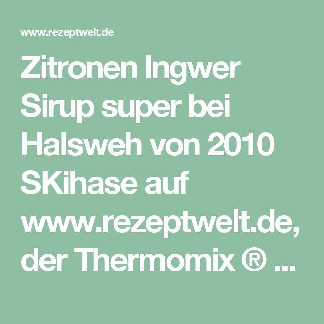 Zitronen Ingwer Sirup super bei Halsweh von 2010 SKihase auf www.rezeptwelt.de, der Thermomix ® Community