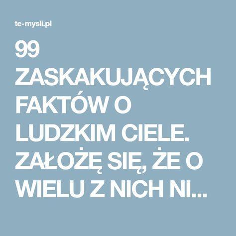 99 ZASKAKUJĄCYCH FAKTÓW O LUDZKIM CIELE. ZAŁOŻĘ SIĘ, ŻE O WIELU Z NICH NIE MIAŁEŚ POJĘCIA | Te-mysli.pl - Codzienna porcja emocji, rozrywki, historii które wzruszają