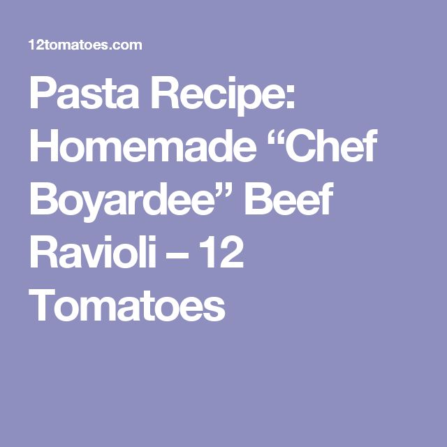 """Pasta Recipe: Homemade """"Chef Boyardee"""" Beef Ravioli – 12 Tomatoes"""