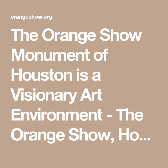 The Orange Show Monument of Houston is a Visionary Art Environment - The Orange Show, Houston
