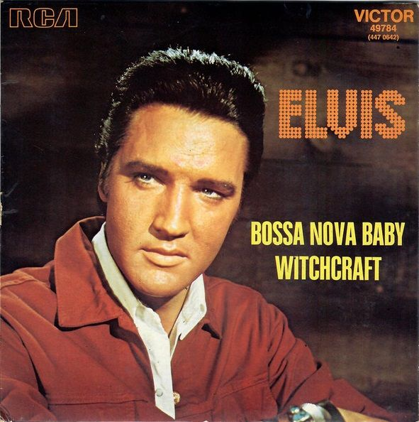 Bossa Nova Baby/Witchcraft single. | Elvis presley, Elvis presley ...