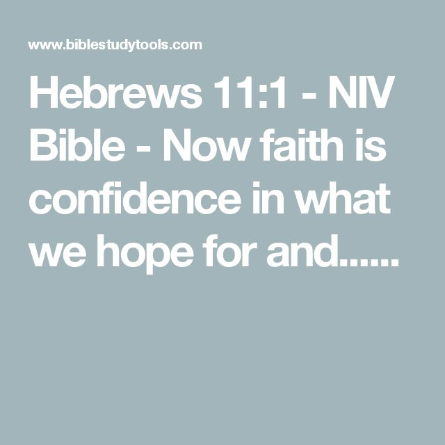 Hebrews 11:1 - NIV Bible - Now faith is confidence in what we hope for and......