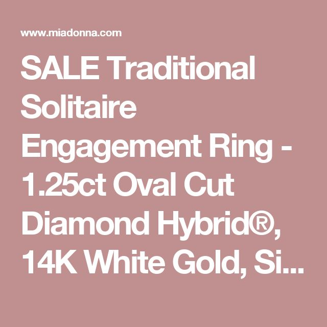 SALE Traditional Solitaire Engagement Ring - 1.25ct Oval Cut Diamond Hybrid®, 14K White Gold, Size 6.75 | Engagement Rings | MiaDonna