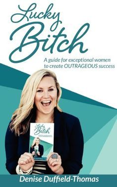 Lucky Bitch: A Guide for Exceptional Women to Create Outrageous Success: Amazon.co.uk: Denise Duffield-Thomas, Jessica Carpel Kupferman of Bad Ass Biz: 9781466322240: Books