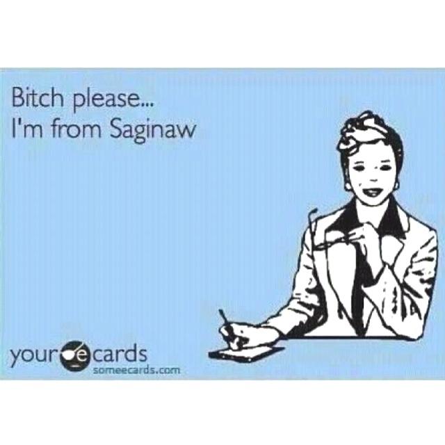 I'm from Saginaw