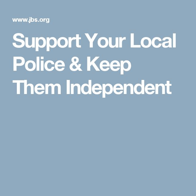 Support Your Local Police & Keep Them Independent
