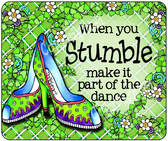 When you stumble, make it part of the dance