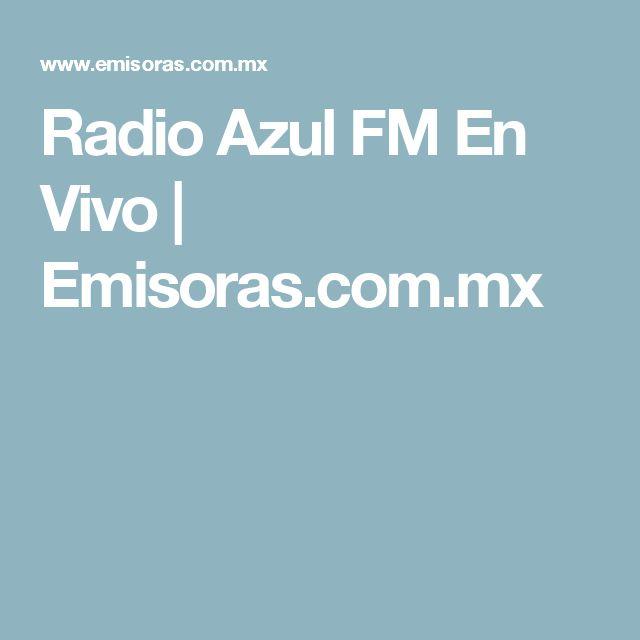 Radio Azul FM En Vivo   Emisoras.com.mx