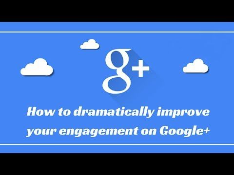 VIDEO Google+ marketing: how to dramatically improve engagement!