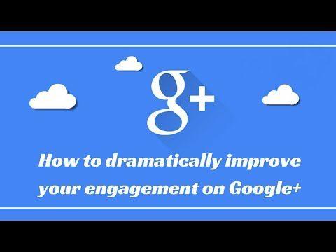Google+ marketing: how to dramatically improve engagement!