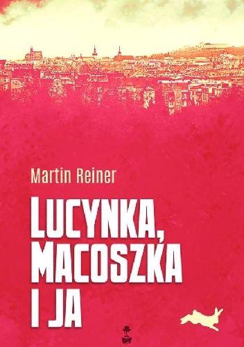 Reiner, Martin. Lucynka, Macoszka i ja /  Wołów : Stara Szkoła, [2015]. --  227 s.