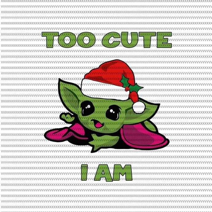 Baby yoda christmas svg,BABY YODA png,Too cute i am baby
