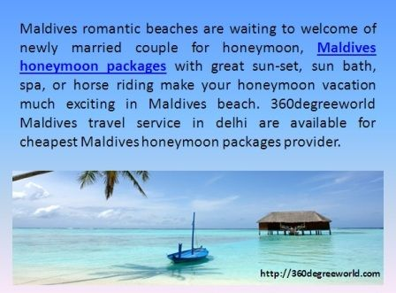 Maldives honeymoon packages with great sun-set, sun bath, spa, or horse riding make your honeymoon vacation much exciting in Maldives beach. http://360degreeworld.com/