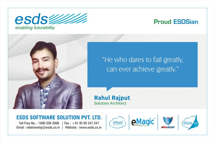 """""""He who dares to fail greatly, can ever achieve greatly."""" - Rahul Rajput, Solution Architect #Proud #ESDSian #ThoughtLeader ESDS - Fully Managed Datacenter & #CloudSolutions Company"""