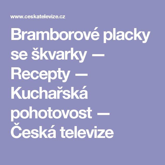 Bramborové placky se škvarky — Recepty — Kuchařská pohotovost — Česká televize