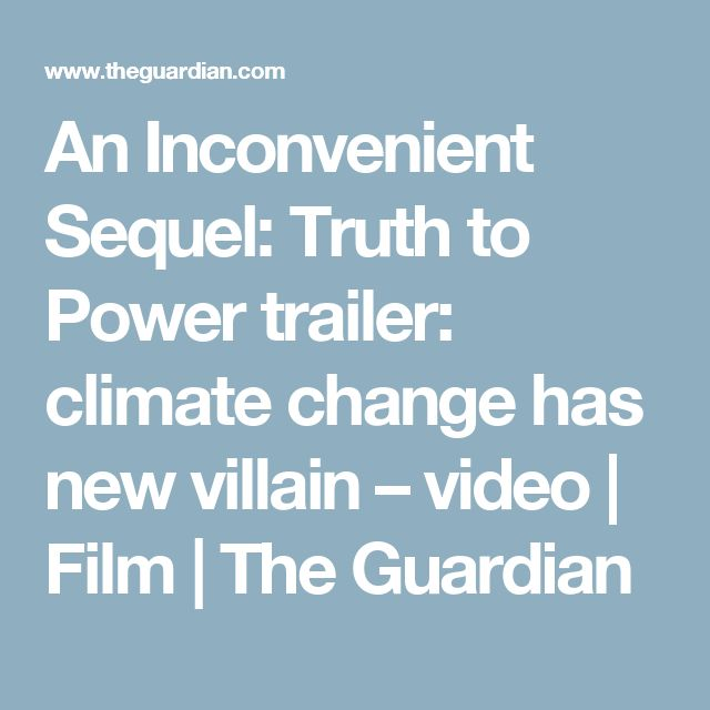 An Inconvenient Sequel: Truth to Power trailer: climate change has new villain – video | Film | The Guardian
