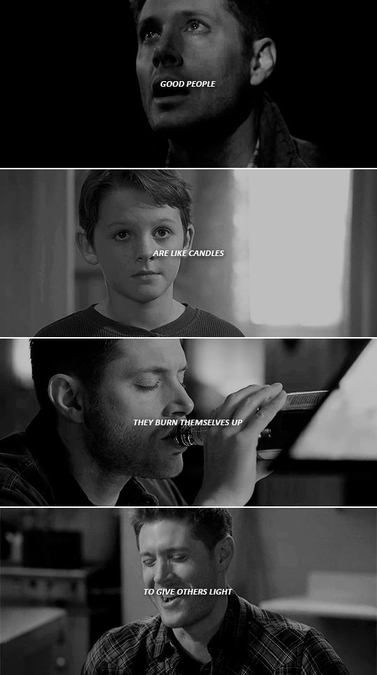 Dean Winchester: Good people are like candles. They burn themselves up to give others life. #spn