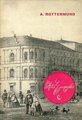 Hotel Europejski,  Andrzej Rottermund  Monografia budynku najstarszego - do dziś istniejącego hotelu w Warszawie Wyd. PWN, Warszawa 1972