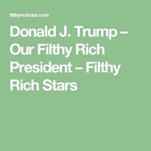 Donald J. Trump – Our Filthy Rich President – Filthy Rich Stars