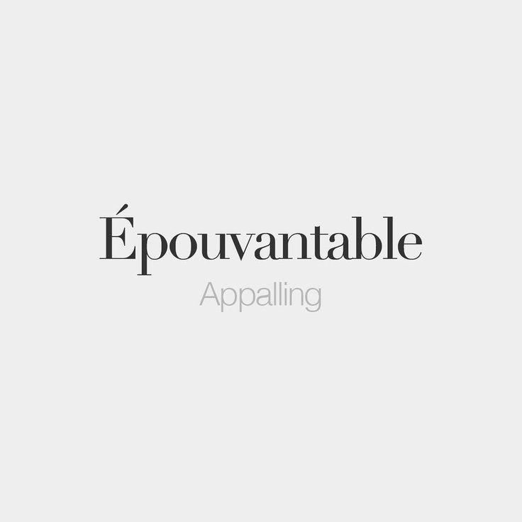 Épouvantable (both masculine and feminine) | Appalling | /e.pu.vɑ.tabl/