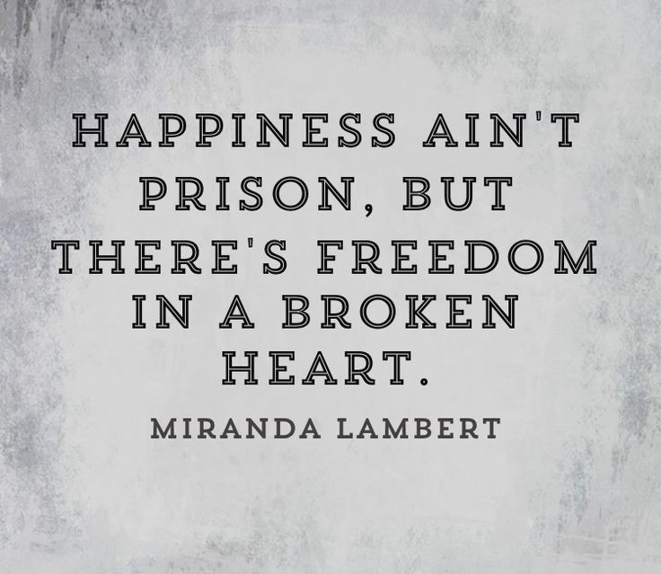 Happiness ain't prison but there's freedom in a broken heart. Miranda Lambert ❤️