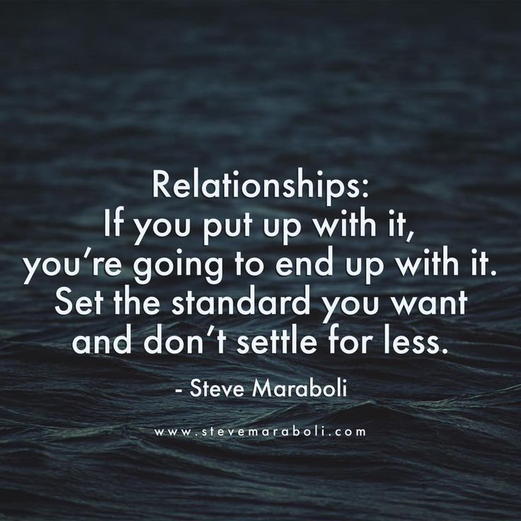 Relationships: If you put up with it, you're going to end up with it. Set the standard you want and don't settle for less.