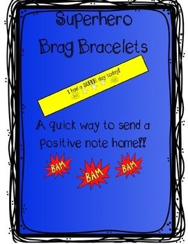 Brag bracelets are a great way to send a quick and positive note home!  Just print on colored paper, cut out, and tape around students' wrists.    ** This product is also included in my Superhero Clip Chart and Behavior System!    Chevron Superhero Clip Chart and Behavior System  These are also included in a set of 20 brag bracelets for only $3!