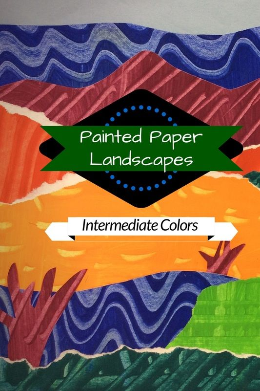 Painted Paper Landscapes To Learn Intermediate Colors