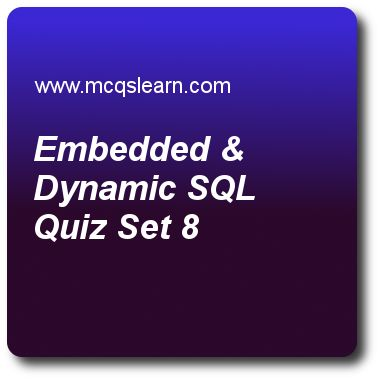 Embedded & Dynamic SQL Quizzes:  DBMS Quiz 8 Questions and Answers - Practice database management system quizzes based questions and answers to study embedded & dynamic sql quiz with answers. Practice MCQs to test learning on embedded and dynamic sql, relational database management system, three schema architecture, uml class diagrams, information system life cycle quizzes. Online embedded & dynamic sql worksheets has study guide as in database management systems, record which contains all..