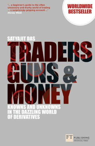 Traders, Guns & Money: Knowns & Unknowns in the Dazzling World of Derivatives, 3rd ed. (Financial Times Series)