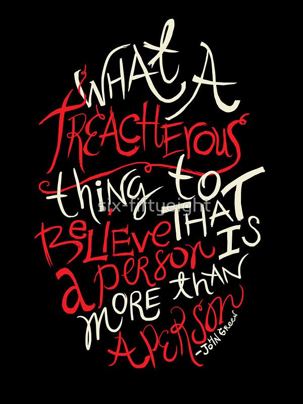 """""""what a treacherous thing, to believe that a person is more than a person."""" from Paper Towns by John Green"""