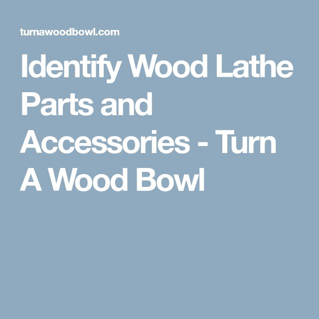 Identify Wood Lathe Parts and Accessories - Turn A Wood Bowl