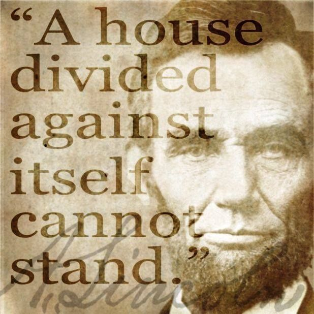 "On June 16, 1858, the Illinois Republican Party nominated Abraham Lincoln for the U.S. Senate. In his speech Lincoln said: ""A house divided against itself cannot stand. I do not expect the Union to be dissolved. I do not expect the house to fall; but I do expect it will cease to be divided. It will become all one thing, or all the other."""
