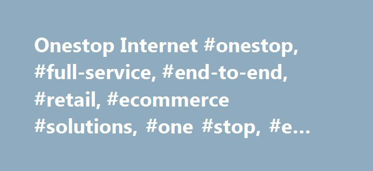 Onestop Internet #onestop, #full-service, #end-to-end, #retail, #ecommerce #solutions, #one #stop, #e #commerce #solutions http://cameroon.nef2.com/onestop-internet-onestop-full-service-end-to-end-retail-ecommerce-solutions-one-stop-e-commerce-solutions/  # Great Commerce is hard. We know. We do it everyday. Your Challenges What does this mean to you? We Are A Full-Service Ecommerce Solution. How We Can Help (You Grow)? Some of Our Work Great Commerce Begins with Your Customer Onestop builds…
