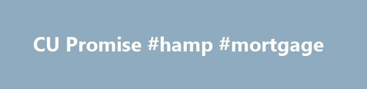 CU Promise #hamp #mortgage http://mortgages.remmont.com/cu-promise-hamp-mortgage/  #cuso mortgage # Other Loans. CU Promise—Home Loans for Maine We believe you should be able to count on your home loan and the people who offer it. That's why we've built three important guarantees into CU Promise. Guaranteed Same-Day … Continue reading →
