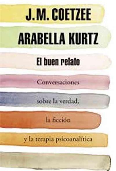 El buen relato: Conversaciones sobre la verdad, la ficcion y la terapia psicoanalitica