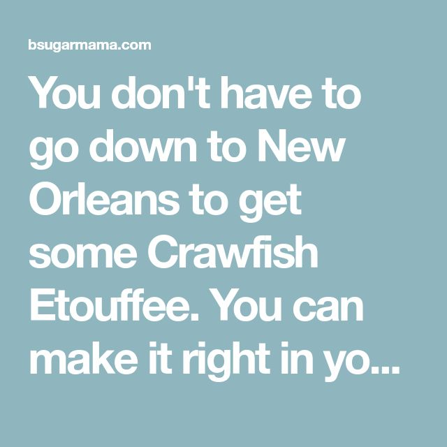 """You don't have to go down to New Orleans to get some Crawfish Etouffee. You can make it right in your own home and you feel like your in the """"Big Easy""""!"""