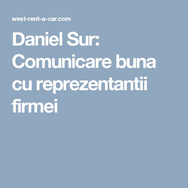 Daniel Sur: Comunicare buna cu reprezentantii firmei